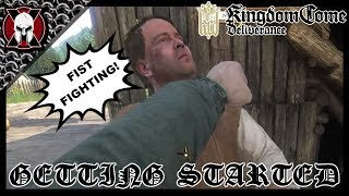 GETTING STARTED & FIRST FIST FIGHT! [ KINGDOM COME: DELIVERANCE ]