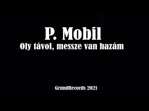 P.Mobil - Oly távol, messze van hazám (Hivatalos videoklip - 2021.) - dalszöveggel