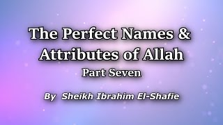The Perfect Names & Attributes Of Allah Part 7