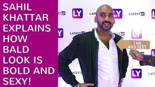 Sahil Khattar YouTube Star Explains: How Bald Look is Bold and Sexy!