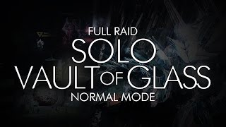 Destiny - Solo Vault of Glass Normal Mode Raid - Full Run