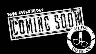 Geek Girl Duo COMING SOON ! SEND YOUR REQUESTS !