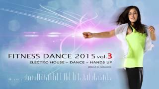 Fitness Dance 2015 vol.3 (Electro House - Dance - Hands Up)