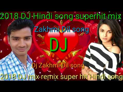 Dj Zakhmi Dil song Hindi superhit 2018 mix remix super hit song