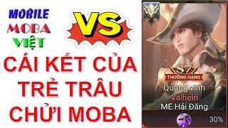 Đố bạn nhịn được cười khi xem Moba Việt mắng trẻ trâu VALHEIN đỡ đòn trợ thủ gánh team