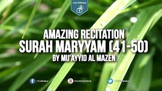 Amazing recitation of Surah Maryyam (41-50) By Mu'ayyid al Mazen