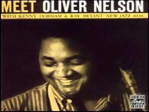 Oliver Nelson - Meet Oliver Nelson Oliver Nelson ts Kenny Dorham tp Ray Bryant p Wendell Marshall b Art Taylor d Rec. 1959.