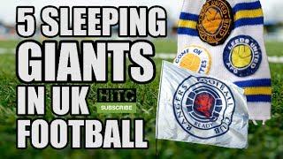 5 Sleeping Giants In UK Football