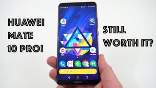 Huawei Mate 10 Pro 6 Months Later: Still Worth It In 2018?
