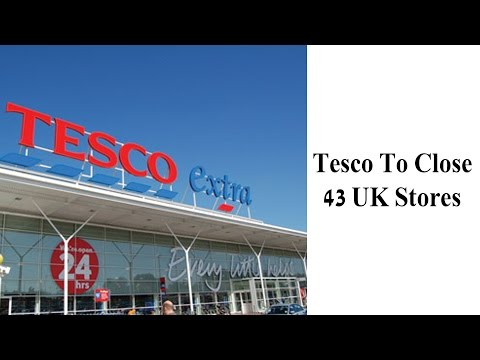 Tesco To Close 43 UK Stores