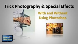 Trick Photography and Special Effects - With and Without Photoshop