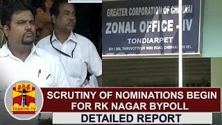 DETAILED REPORT | Scrutiny of nomination papers begin for RK Nagar Bypoll | Thanthi TV