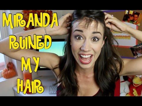 Miranda Ruined My Hair!!!