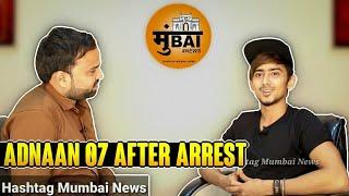 Adnaan Team 07 Interview Kyu Huwe Arrest | Hashtag Mumbai News