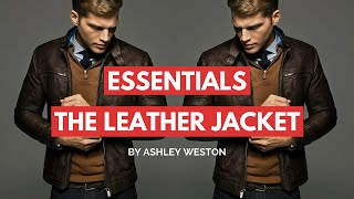How To Choose & Wear a Leather Jacket - Men's Wardrobe Essentials