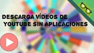 Descarga vídeos de Youtube SIN APLICACIONES!!! | New Android