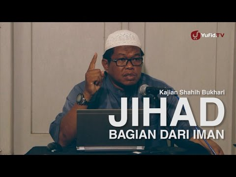 Kajian Shahih Bukhari: Menghidupkan Lalilatul Qadar Dan Jihad Bagian Dari Iman - Ustadz Abu Saad