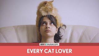 FilterCopy | Every Cat Lover | Ft. Madhu Gudi