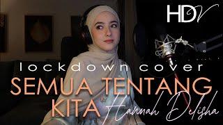 SEMUA TENTANG KITA   COVER BY HANNAH DELISHA (2021)