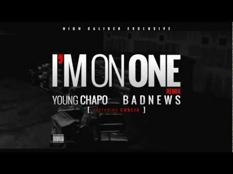 Badnews, Young Chapo - I'm on One ft. Big C-Rock aka Conejo aka G-Rabbs