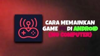 Cara Memainkan Game PC Di Android (No Computer)