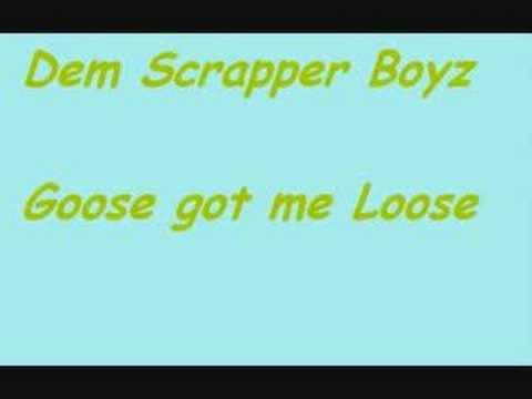 Dem Scrapper Boyz (DSB)- Goose got me Loose