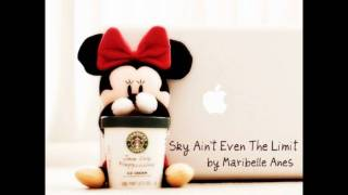 Sky Ain't Even The Limit - Maribelle Anes