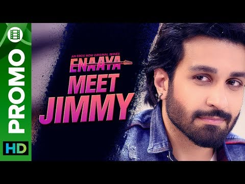 Meet Jimmy | Azfar Rehman | Enaaya – An Eros Now Original series