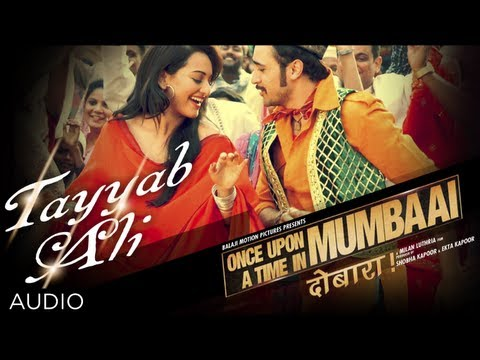 Tayyab Ali Full Song (audio) | Once Upon A Time In Mumbaai Dobara | Sonakshi Sinha, Imran Khan video
