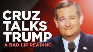 CRUZ TALKS TRUMP  A Bad Lip Reading of Ted Cruz