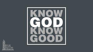 Know God Know Good – Dr. Bilal Philips