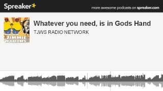 Whatever you need, is in Gods Hand (made with Spreaker)