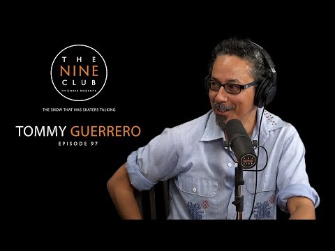 Tommy Guerrero | The Nine Club With Chris Roberts - Episode 97