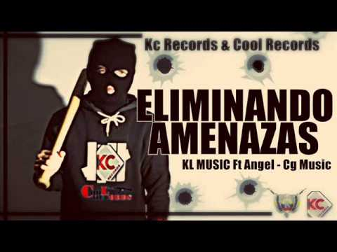 Eliminando Amenazas KL MUSIC Ft Angel  Cg Music  Kc Records