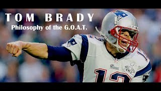Tom Brady - Philosophy of the G.O.A.T.