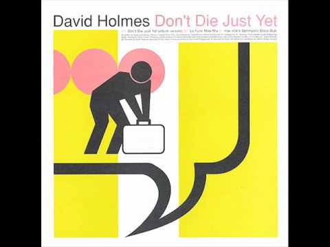 "David Holmes ""Don't Die Just Yet"" remixed version"