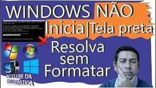 Windows não inicia, Tela preta, PC não Liga, resolva sem formatar