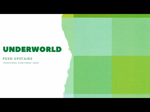 Underworld - Push Upstairs [Everything, Everything]
