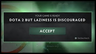 Dota 2 But Laziness Is Discouraged