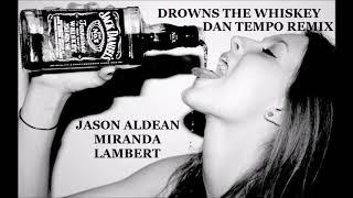 Download JASON ALDEAN featuring MIRANDA LAMBERT DROWNS THE WHISKEY DAN TEMPO REMIX DAN ROSS MP3