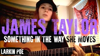 Larkin Poe James Taylor 34 Something In The Way She Moves 34