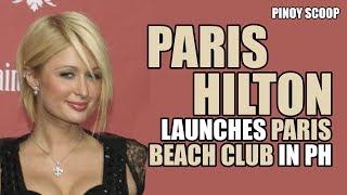 Paris Hilton Launches Paris Beach Club In The Philippines