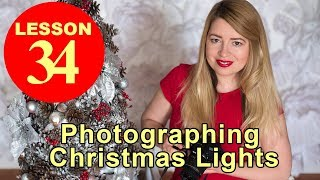 Lesson 34 - Photographing Christmas Light or Any Type of Lights at Night (Night Photography)