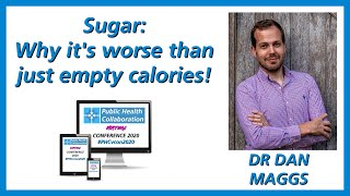 Sugar: Why it's worse than just empty calories by Dr Dan Maggs | #PHCvcon2020