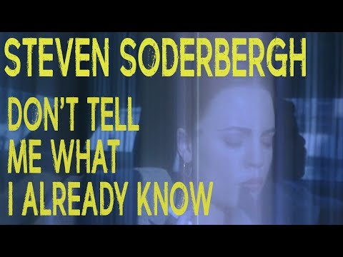 Steven Soderbergh - Don't Tell Me What I Already Know