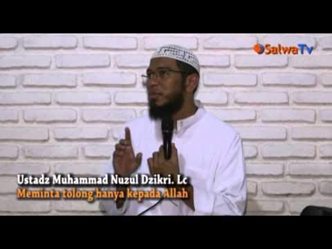 Hanya Meminta Kepada Allah Oleh:Ustadz Muhammad Nuzul Dzikry,Lc - Part 2