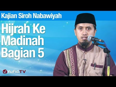 Kajian Sejarah Nabi Muhammad: Hijrah Ke Madinah Bagian 5 - Ustadz Abdullah Zaen, MA
