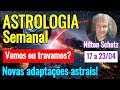 Astrologia semanal : Novas adaptações astrais - Vamos ou travamos? 17 a 23/04