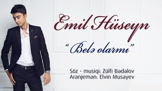 Emil Huseyn - Bele olarmi (Official Audio 2017)
