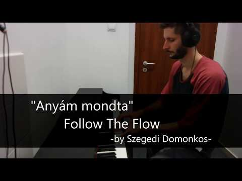 "My Mother Said (""Anyám mondta"") - Follow The Flow (amateur :)  piano cover by Domi)"